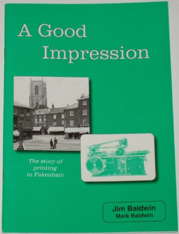 A Good Impression - The Story of Printing in Fakenham, by Jim & Mark Baldwin